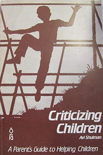 9780873063654: Criticizing Children: A Parents Guide to Helping Children