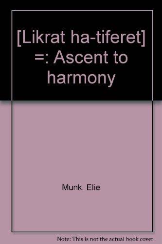 ASCENT TO HARMONY (LQRATh HThPhARTh): Munk, Rabbi Elie