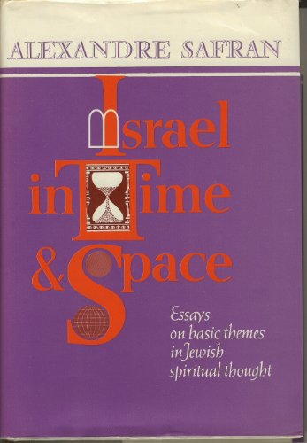 9780873064323: Israel in Time and Space: Essays on Basic Themes in Jewish Spiritual Thought