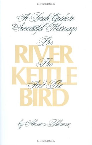 9780873064408: The River, the Kettle and the Bird: A Torah Guide to a Successful Marriage