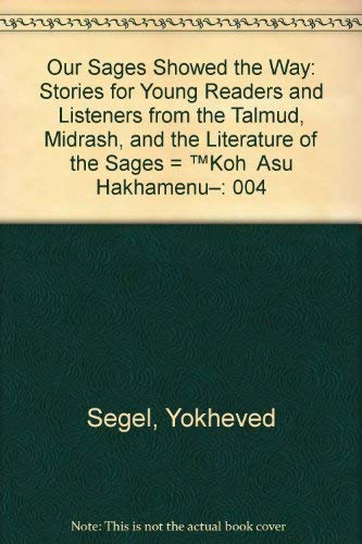 Our Sages Showed the Way: Stories for: Segel, Yocheved