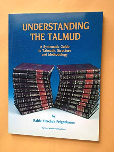 9780873064668: Understanding the Talmud: A Systematic Guide to Talmudic Structure and Methodology