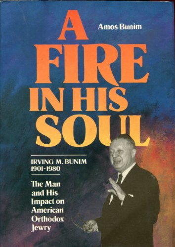 9780873064743: A Fire in His Soul: Irving M. Bunim, 1901-1980, the Man and His Impact on American Orthodox Jewry