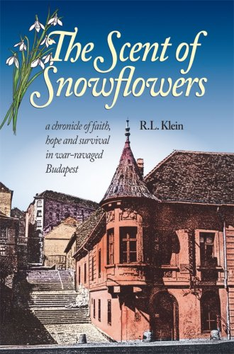9780873064989: The Scent of Snowflowers: a chronicle of faith, hope and survival in war ravaged Budapest