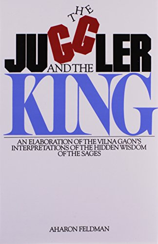 9780873065573: The Juggler and the King: The Jew and the Conquest of Evil: An Elaboration of the Vilna Gaon's Insights Into the Hidden Wisdom of the Sages