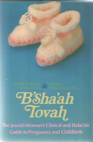 Nine Wonderful Months B'Sha'ah Tovah: The Jewish Woman's Clinical and Halachic Guide...