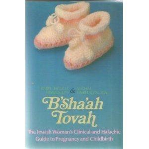 Nine Wonderful Months B'Sha'ah Tovah: The Jewish Woman's Clinical and Halachic Guide...