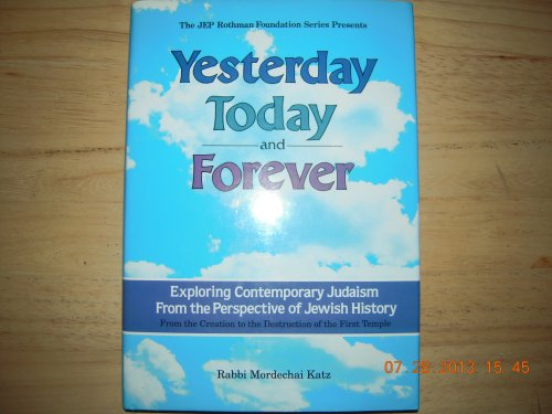 9780873066563: 001: Yesterday Today and Forever: Exploring Contemporary Judaism from the Perspective of Jewish History -- From the Creation to the Destruction of the First Temple