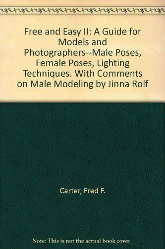 9780873140751: Free and Easy II: A Guide for Models and Photographers--Male Poses, Female Poses, Lighting Techniques. With Comments on Male Modeling by Jinna Rolf