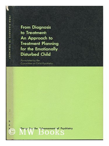 From diagnosis to treatment: an approach to treatment planning for the emotionally disturbed child ...