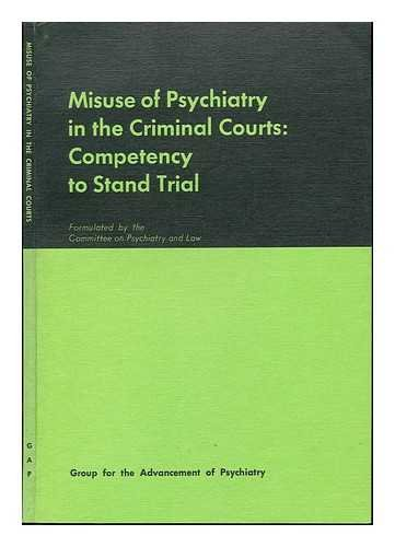 Misuse of psychiatry in the criminal courts: competency to stand trial (Group for the Advancement ...
