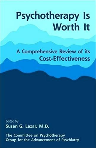 9780873182157: Psychotherapy Is Worth It: A Comprehensive Review of Its Cost-Effectiveness