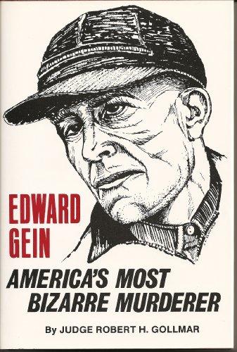 Edward Gein, America's Most Bizarre Murderer: Robert H. Gollmar