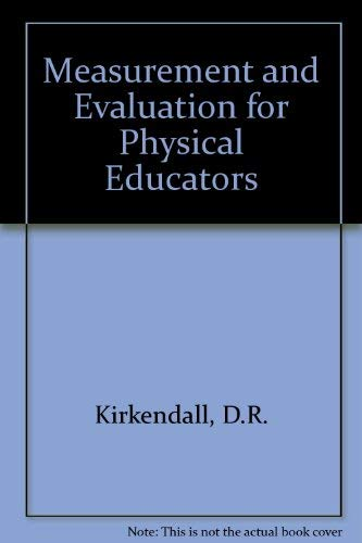 Measurement and Evaluation for Physical Educators: Kirkendall, Don R.;