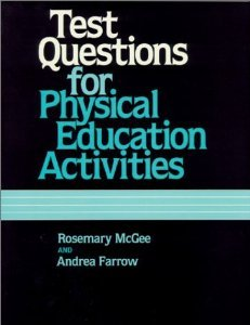 Test Questions for Physical Education Activities: Rosemary McGee
