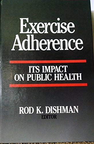 9780873221023: Exercise Adherence: Its Impact on Public Health