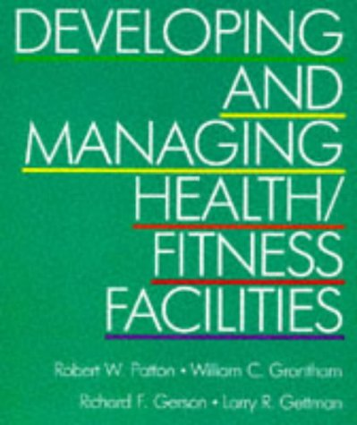 Developing and Managing Health/Fitness Facilities: Patton, R.W.; Grantham, William C.; Gerson,...