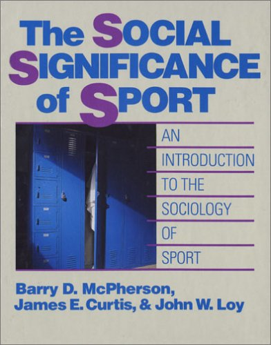 The Social Significance of Sport: An Introduction: Barry D. McPherson,