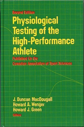 Physiological Testing of the High Performance Athlete: J. Duncan Macdougall; Howard A. Wenger; ...