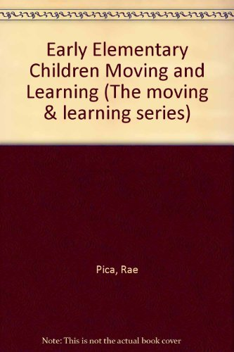 9780873223010: Early Elementary Children Moving and Learning (Pica, Rae, Moving & Learning Series.)