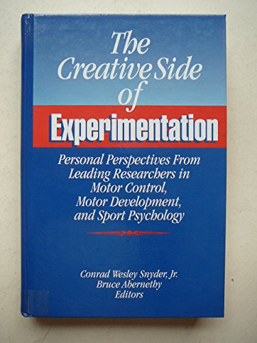 9780873223768: The Creative Side of Experimentation: Personal Perspectives from Leading Researchers in Motor Control, Motor Development, and Sport Psychology