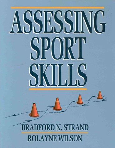 Assessing Sport Skills: Bradford N. Strand, Rolayne Wilson