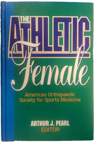 9780873224109: The Athletic Female: American Orthopedic Society for Sports Medicine