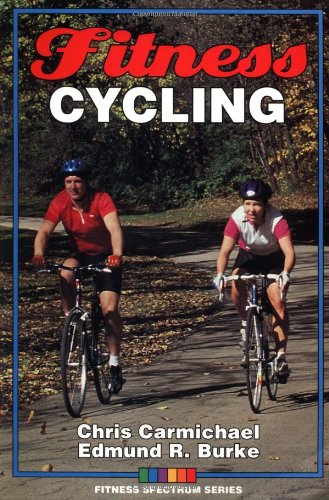 Fitness Cycling (Fitness Spectrum Series) (0873224604) by Carmichael, Chris; Burke, Edmund R.