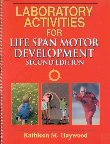 Laboratory Activities for Life Span Motor Development: Kathleen M., Ph.D. Haywood