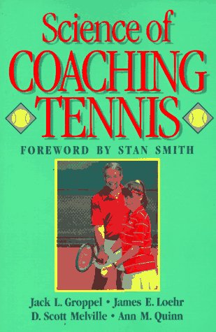 Science of Coaching Tennis (Steps to success activity series): Jack L. Groppel