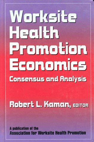 Worksite Health Promotion Economics: Consensus and Analysis: Kaman