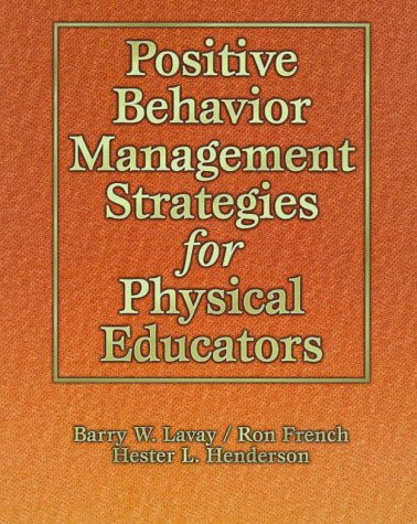 Positive Behavior Management Strategies for Physical Educators: Barry Wayne Lavay,
