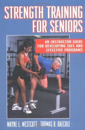 Strength Training For Seniors: An Instructor Guide For Developing Safe And Effective Programs