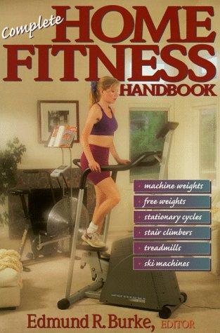 Complete Home Fitness Handbook: Edmund R. Burke,