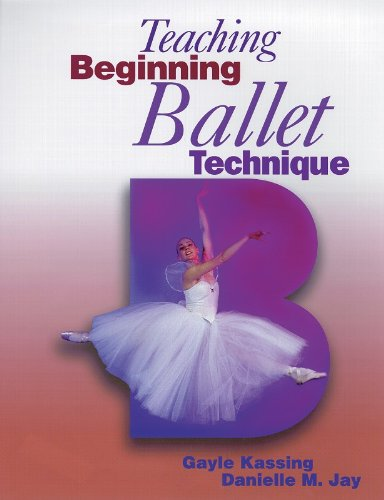 Teaching Beginning Ballet Technique: Kassing, Gayle, Jay,