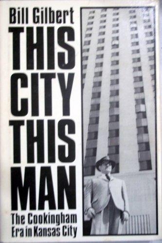 9780873260213: This City, This Man: The Cookingham Era in Kansas City