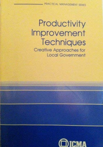 Productivity Improvement Techniques: Creative Approaches for Local Government (Practical Management...