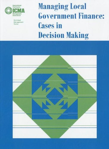 9780873261111: Managing Local Government Finance: Cases in Decision Making (Municipal Management Series)