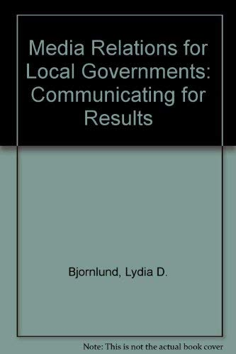 9780873261173: Media Relations for Local Governments: Communicating for Results