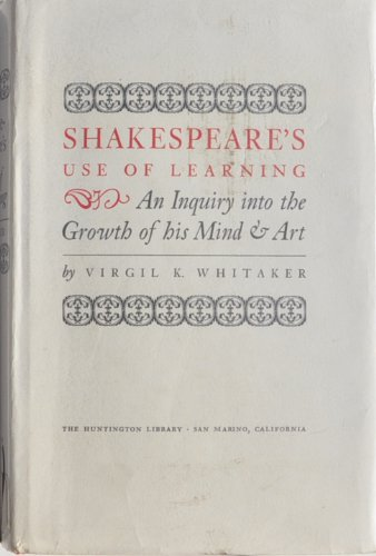 Shakespeare's Use of Learning: An Enquiry into: Virgil K. Whitaker