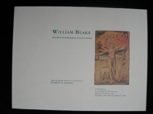 William Blake and His Contemporaries and Followers: Selected Works from the Collection of Robert N. Essick : An Exhibition Catalogue (9780873280938) by Robert N. Essick
