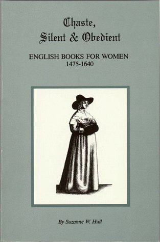 Chaste, Silent and Obedient: English Books for Women 1475-1640