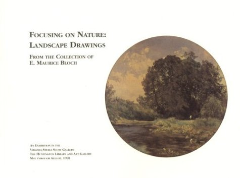 Focusing on Nature: Landscape Drawings from the: Bloch, E. Maurice