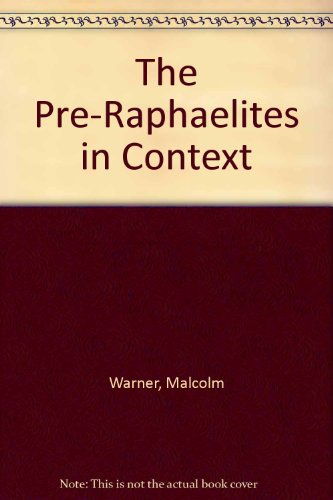 tHe PRE-RAPHAELITES in CONTEXT *: WARNER, Malcom; CASTERAS. Susan P.; SMITH, Lindsay; McGANN, ...
