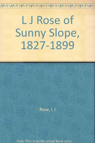 L.J. Rose of Sunny Slope 1827-1899: California: Rose Jr., Leon