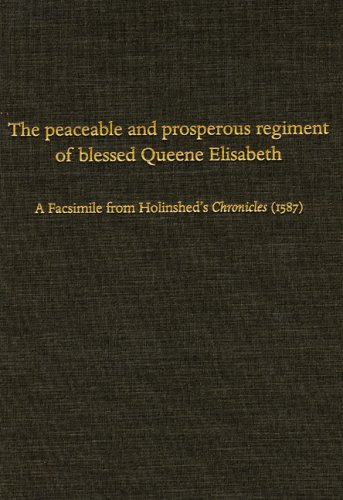 9780873281614: The Peaceable and Prosperous Regiment of Blessed Queene Elisabeth: A Facsimile from Holinshed's Chronicles (1587)