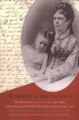 Architects of Our Fortunes: The Journal of Eliza A. W. Otis 1860-1863 With Letters and Civil War ...