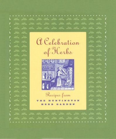 9780873281997: A Celebration of Herbs: Recipes from the Huntington Herb Garden (The Huntington Library Garden Series)