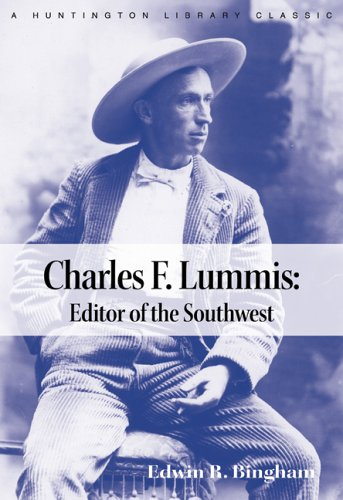 Charles F. Lummis: Editor of the Southwest (The Huntington Library Classics)