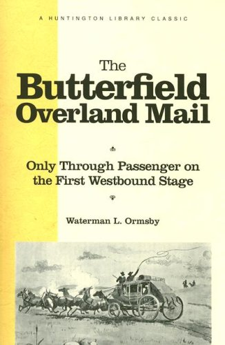 The Butterfield Overland Mail: Only Through Passenger: Waterman L. Ormsby